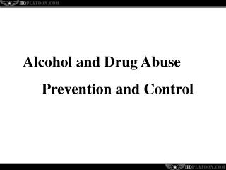 Alcohol and Drug Abuse      Prevention and Control