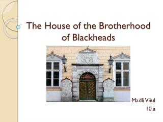 The House of  the  Brotherhood of Blackheads