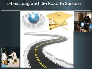 E-Learning  and the Road to Success