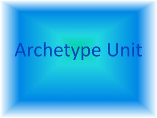 Archetype Unit