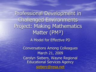 A Model for Effective PD Conversations Among Colleagues March 21, 2009