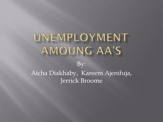 UNEMPLOYMENT AMOUNG AA'S