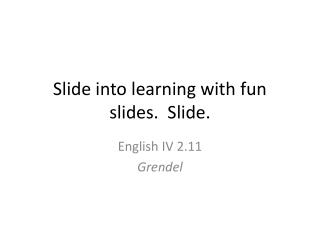Slide into learning with fun slides.  Slide.