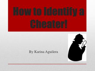 How to Identify a Cheater!