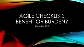Agile Checklists Benefit or burden?