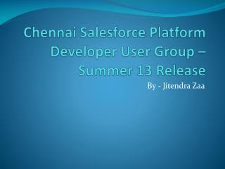 Chennai Salesforce Platform Developer User Group – Summer 13 Release