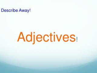 Adjectives !