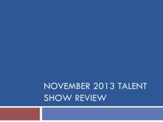 November 2013 Talent Show Review