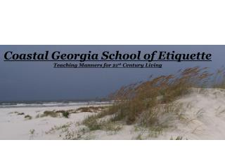 Coastal Georgia School of Etiquette Teaching Manners for 21 st  Century Living
