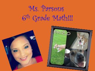 Ms. Parsons  6 th  Grade Math!!!