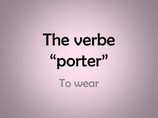 "The  verbe  ""porter"""