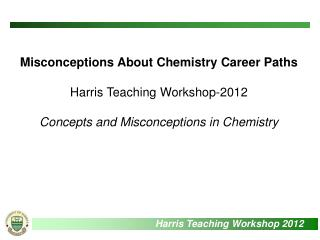 Misconceptions About Chemistry Career Paths Harris Teaching Workshop-2012