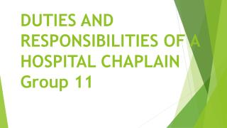 DUTIES AND RESPONSIBILITIES OF A HOSPITAL CHAPLAIN Group 11