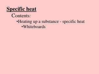 Specific heat C ontents: Heating up a substance - specific heat Whiteboards