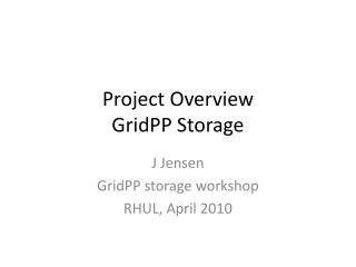 Project Overview GridPP  Storage
