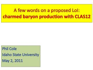 A few words on a proposed  LoI :   charmed baryon production with CLAS12
