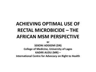 ACHIEVING OPTIMAL USE OF RECTAL MICROBICIDE – THE AFRICAN MSM PERSPECTIVE