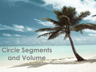 Circle  Segments and Volume