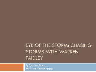 Eye of the Storm: Chasing Storms with Warren  Faidley