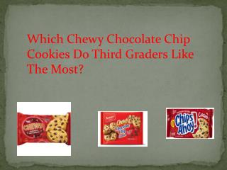 Which Chewy Chocolate Chip Cookies Do Third Graders Like The Most?