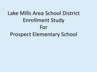 Lake Mills Area School District Enrollment Study  For  Prospect Elementary School