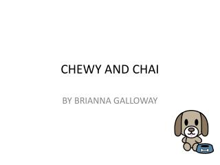 CHEWY AND CHAI
