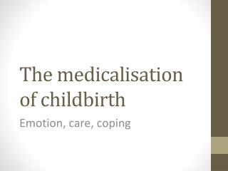 The  medicalisation  of childbirth