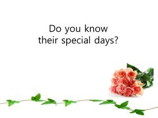 Do you know their special days?