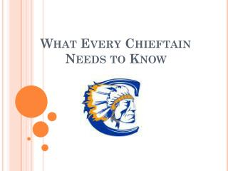 What Every Chieftain Needs to Know