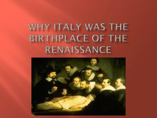 Why Italy Was the Birthplace of the Renaissance