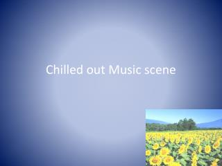 Chilled out Music scene