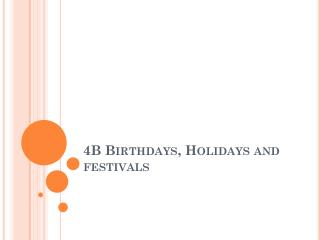 4B Birthdays, Holidays and festivals