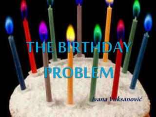THE BIRTHDAY PROBLEM