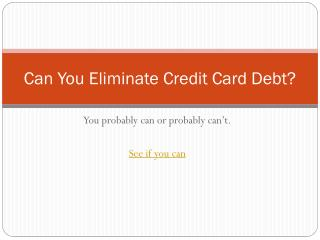 Can you eliminate credit card debt?
