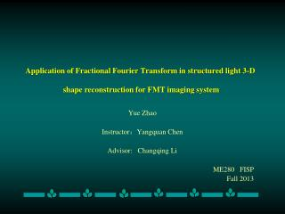 Yue Zhao Instructor : Yangquan Chen Advisor:   Changqing Li ME280   FISP Fall 2013