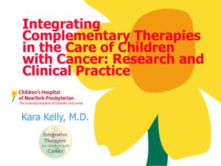 Integrating Complementary Therapies in the Care of Children with Cancer: Research and Clinical Practice