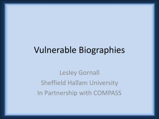 Vulnerable Biographies