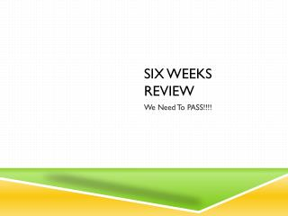 Six Weeks Review
