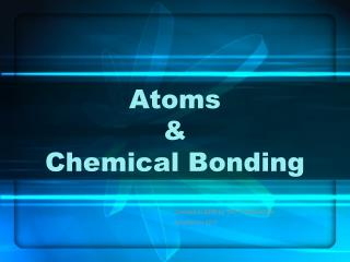 Atoms & Chemical Bonding