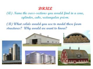 DRILL (A) Name the cross-sections  you would find in a cone, cylinder, cube, rectangular prism.