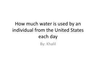 How much water is used by an individual from the United States each day