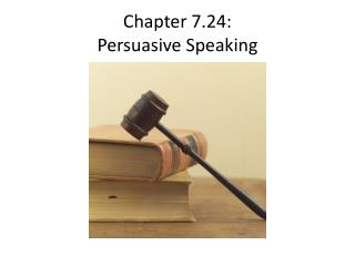 Chapter 7.24 :  Persuasive Speaking