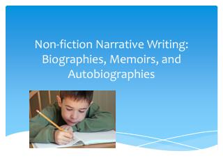 Non-fiction Narrative Writing:  Biographies, Memoirs , and  Autobiographies