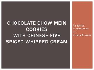 Chocolate Chow Mein Cookies with Chinese Five Spiced Whipped Cream