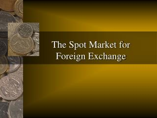 The Spot Market for Foreign Exchange