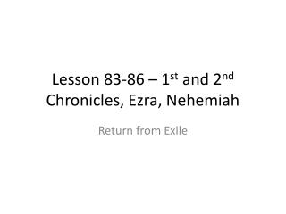 Lesson 83-86 – 1 st  and 2 nd  Chronicles, Ezra, Nehemiah