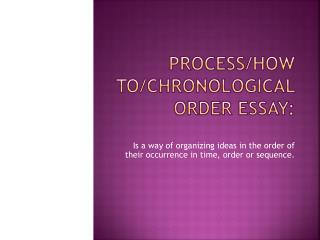 PROCESS/HOW TO/Chronological Order Essay: