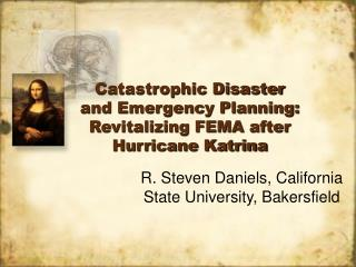 Catastrophic Disaster and Emergency Planning: Revitalizing FEMA after Hurricane Katrina