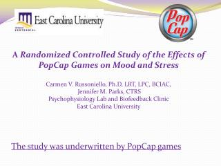 A  Randomized Controlled Study of the Effects of PopCap Games on Mood and Stress  Carmen V. Russoniello, Ph.D, LRT, LPC,
