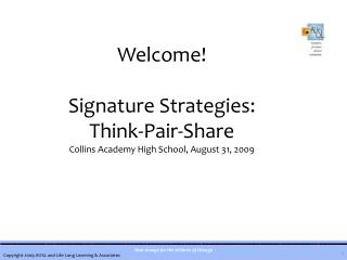 Welcome! Signature Strategies:  Think-Pair-Share Collins Academy High School, August 31, 2009